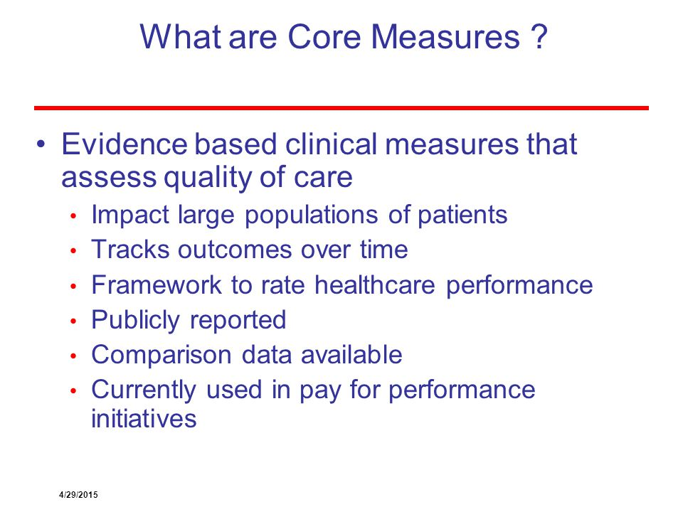 University Hospitals Case Medical Center25 What are Core Measures ? Evidence based clinical measures that assess quality of care Impact large populati
