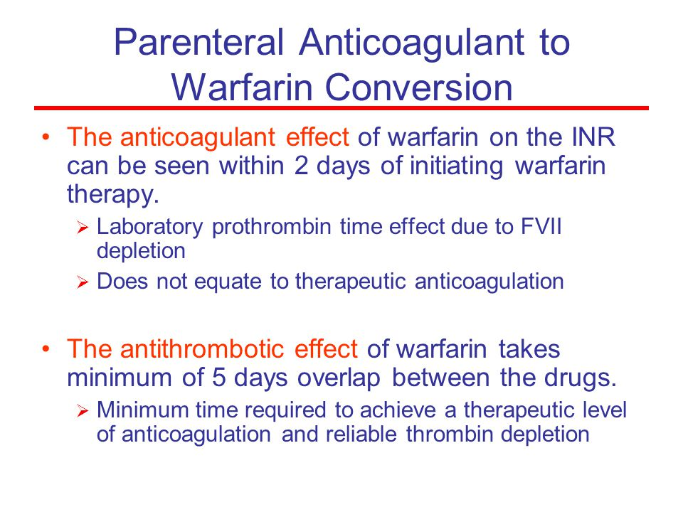 Parenteral Anticoagulant to Warfarin Conversion The anticoagulant effect of warfarin on the INR can be seen within 2 days of initiating warfarin thera
