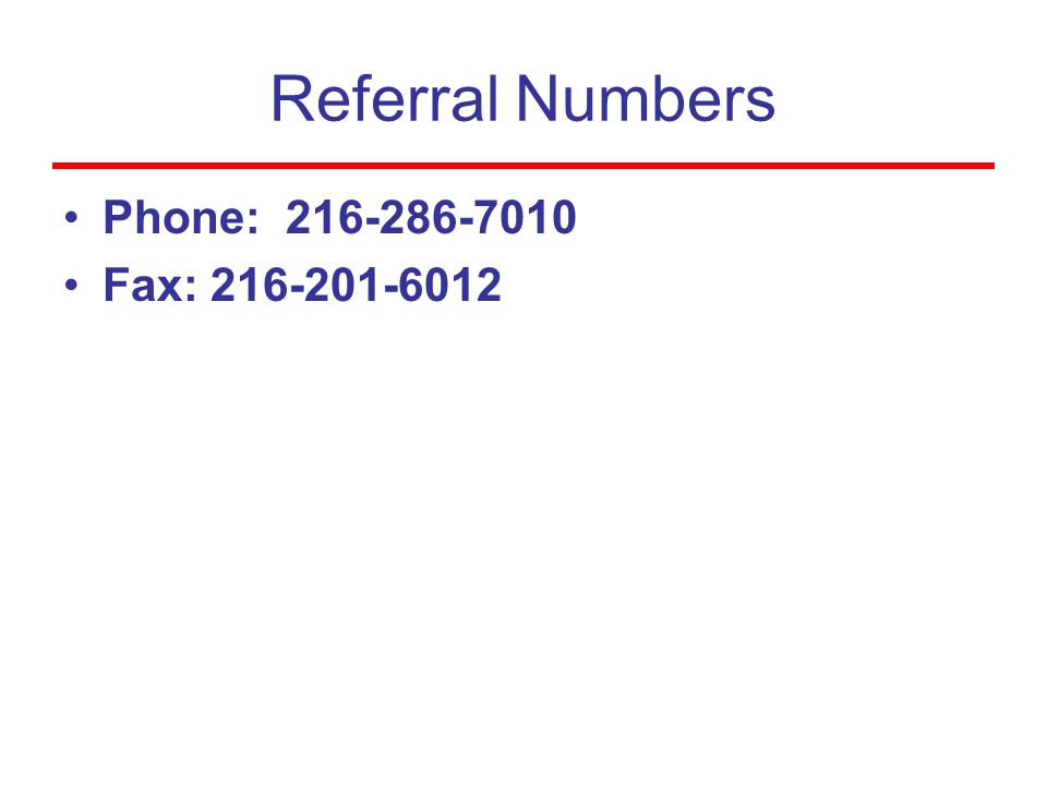 Referral Numbers Phone: 216-286-7010 Fax: 216-201-6012