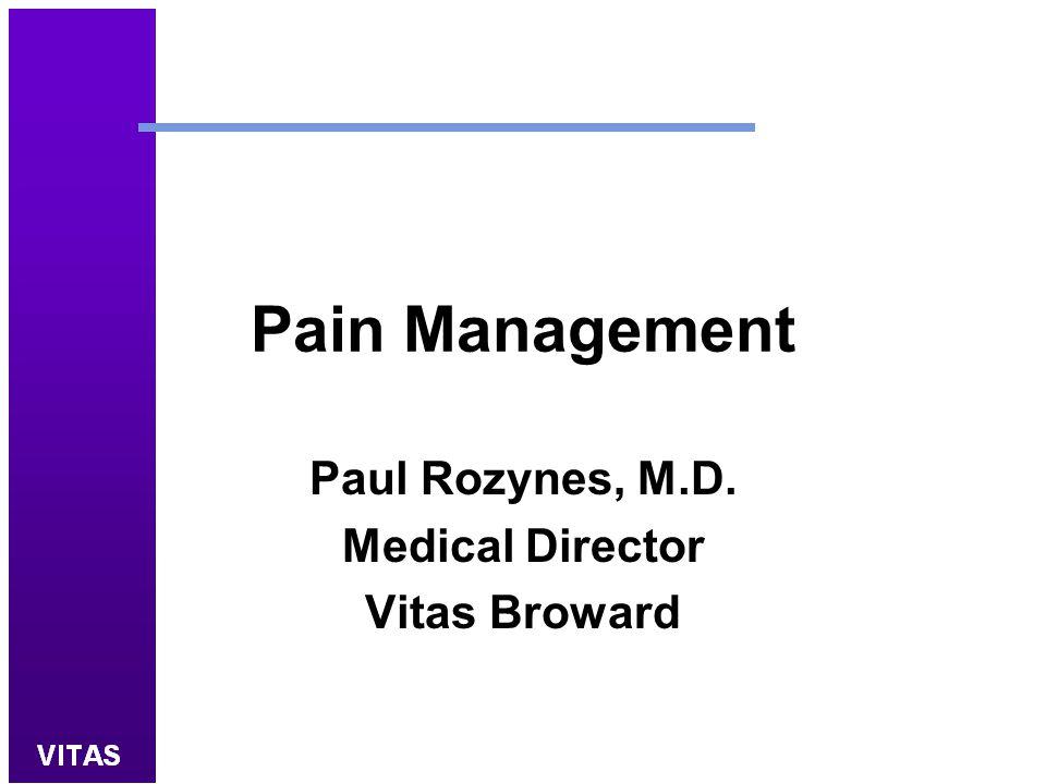 Pain Management Paul Rozynes, M.D. Medical Director Vitas Broward