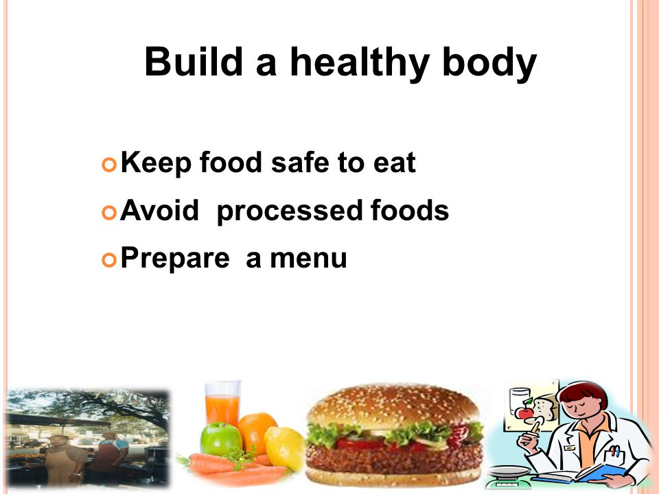 Keep food safe to eat Avoid processed foods Prepare a menu Build a healthy body