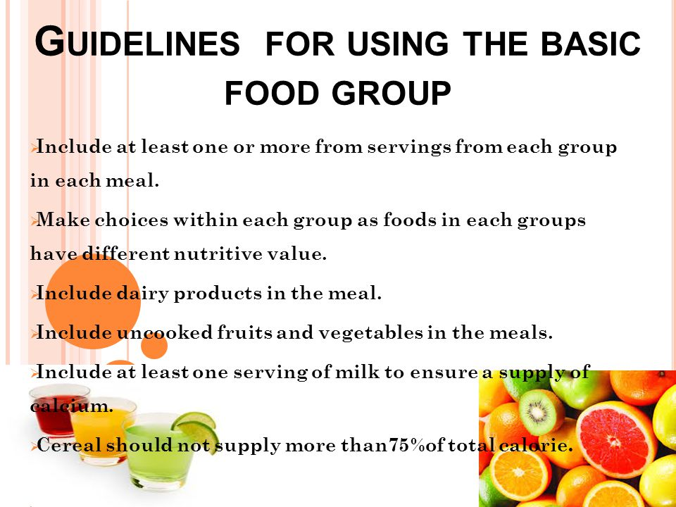 G UIDELINES FOR USING THE BASIC FOOD GROUP  Include at least one or more from servings from each group in each meal.