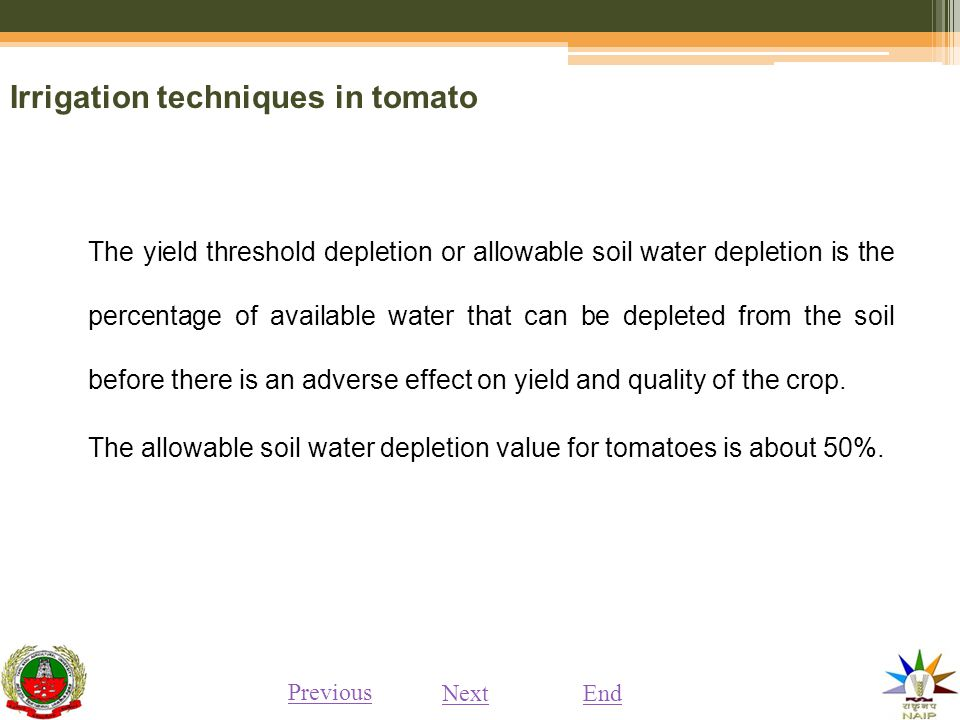 Irrigation techniques in tomato The yield threshold depletion or allowable soil water depletion is the percentage of available water that can be depleted from the soil before there is an adverse effect on yield and quality of the crop.