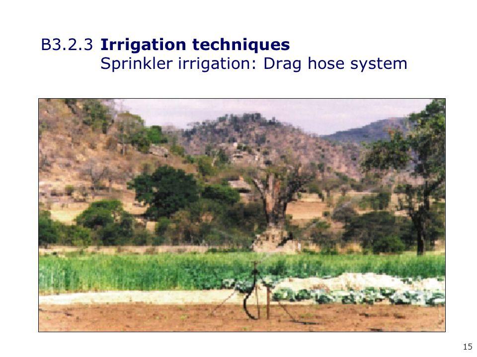 15 B3.2.3Irrigation techniques Sprinkler irrigation: Drag hose system