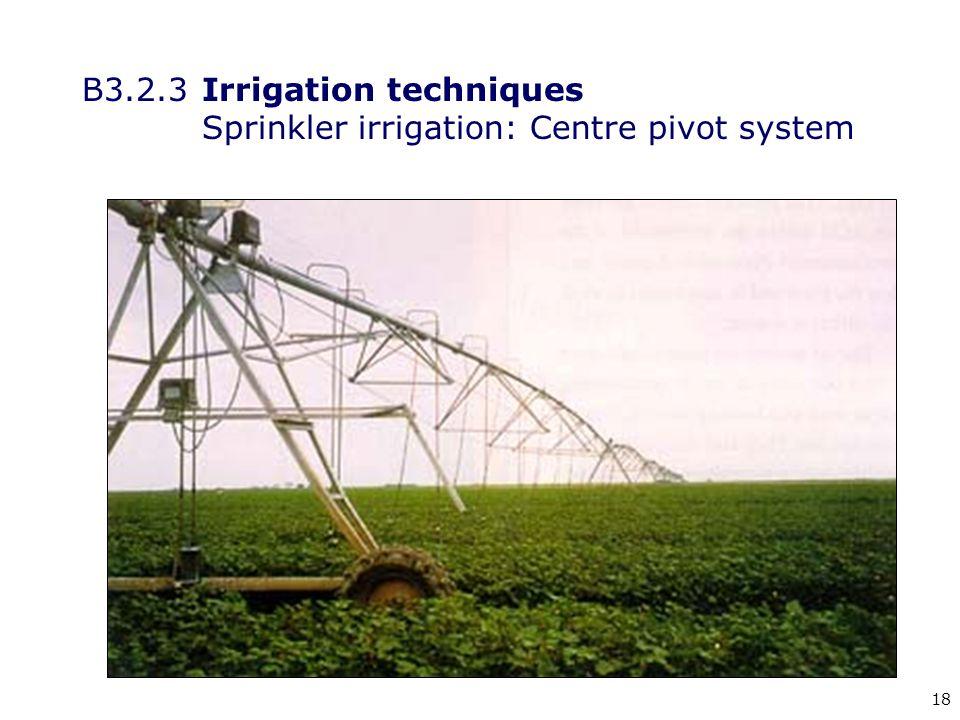 18 B3.2.3Irrigation techniques Sprinkler irrigation: Centre pivot system