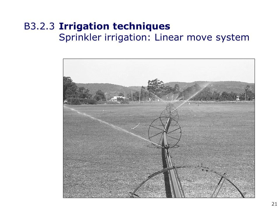 21 B3.2.3Irrigation techniques Sprinkler irrigation: Linear move system