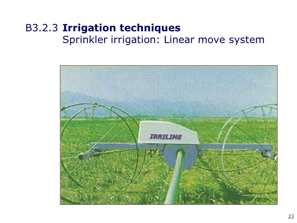 22 B3.2.3Irrigation techniques Sprinkler irrigation: Linear move system