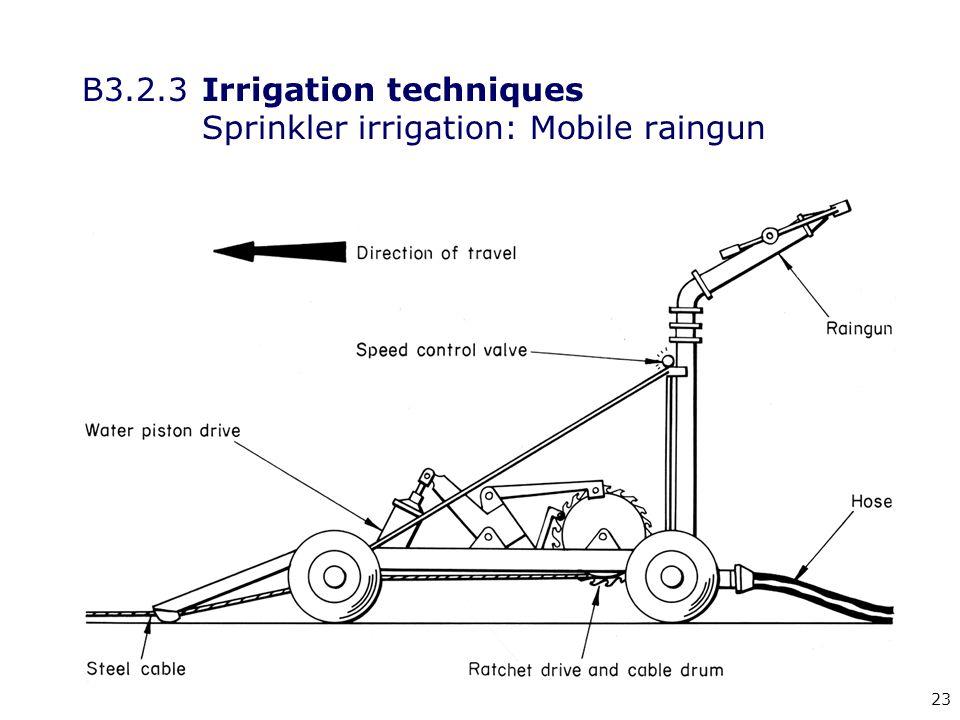 23 B3.2.3Irrigation techniques Sprinkler irrigation: Mobile raingun