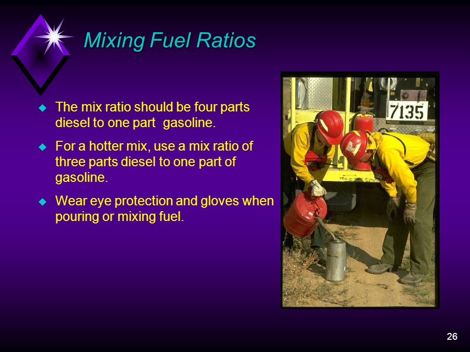 26 Mixing Fuel Ratios u The mix ratio should be four parts diesel to one part gasoline.