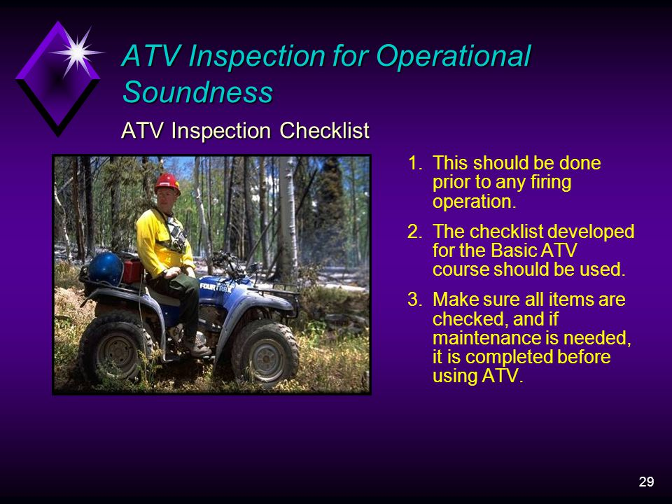 29 ATV Inspection for Operational Soundness ATV Inspection Checklist 1.This should be done prior to any firing operation.