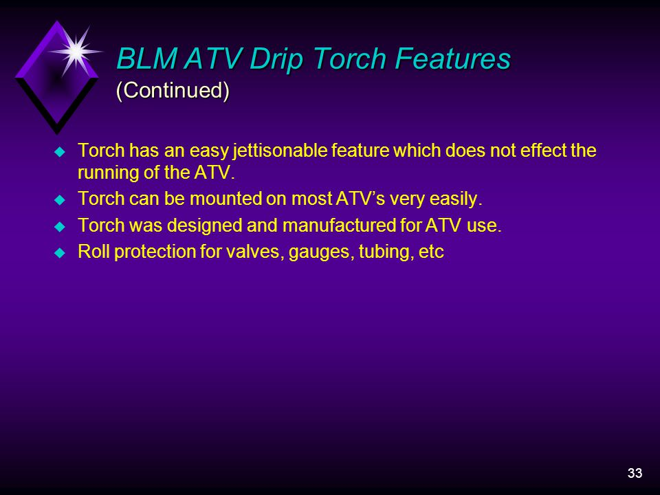33 BLM ATV Drip Torch Features (Continued) u Torch has an easy jettisonable feature which does not effect the running of the ATV.