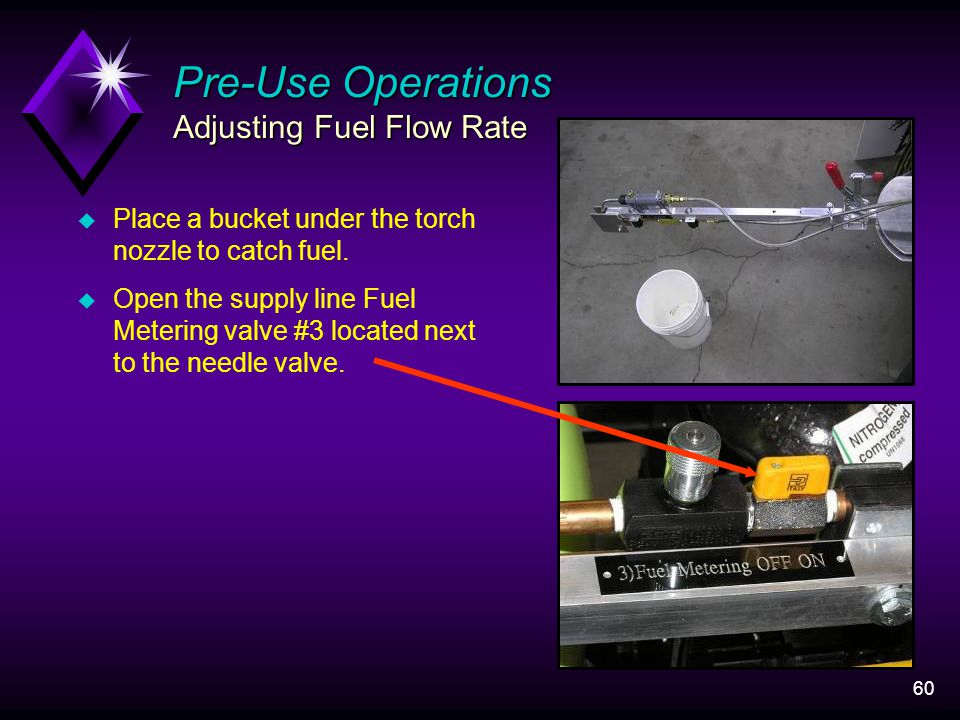 60 Pre-Use Operations Adjusting Fuel Flow Rate u Place a bucket under the torch nozzle to catch fuel.