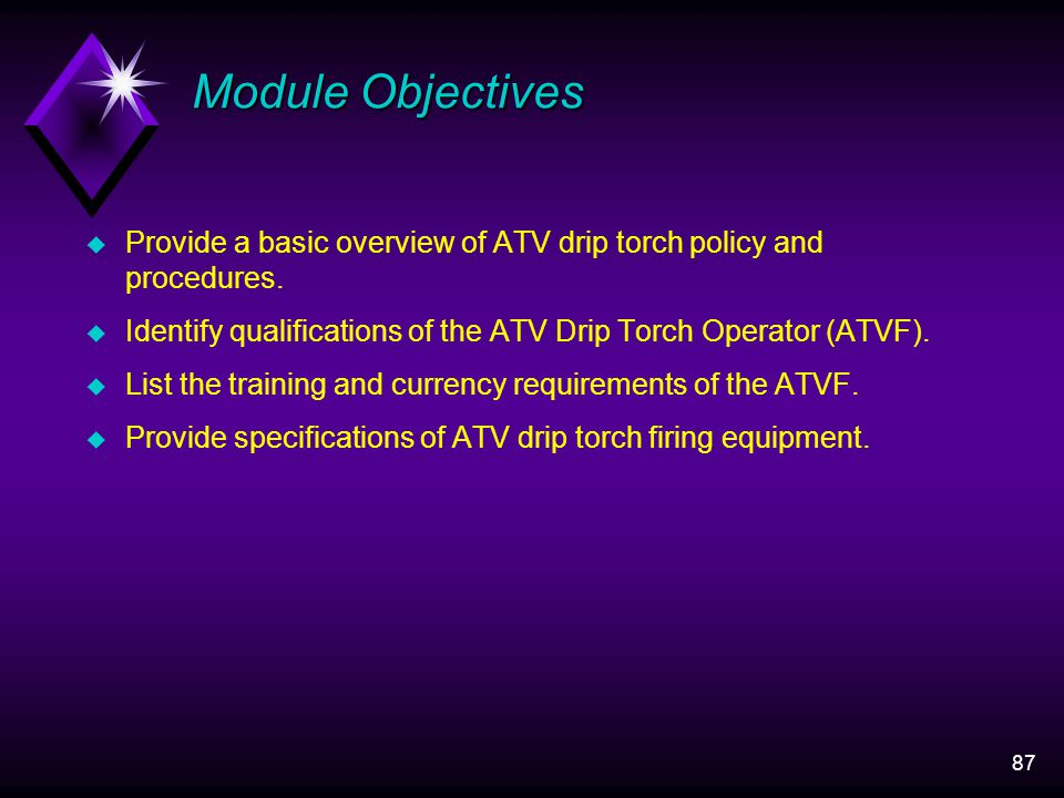 87 Module Objectives u Provide a basic overview of ATV drip torch policy and procedures.