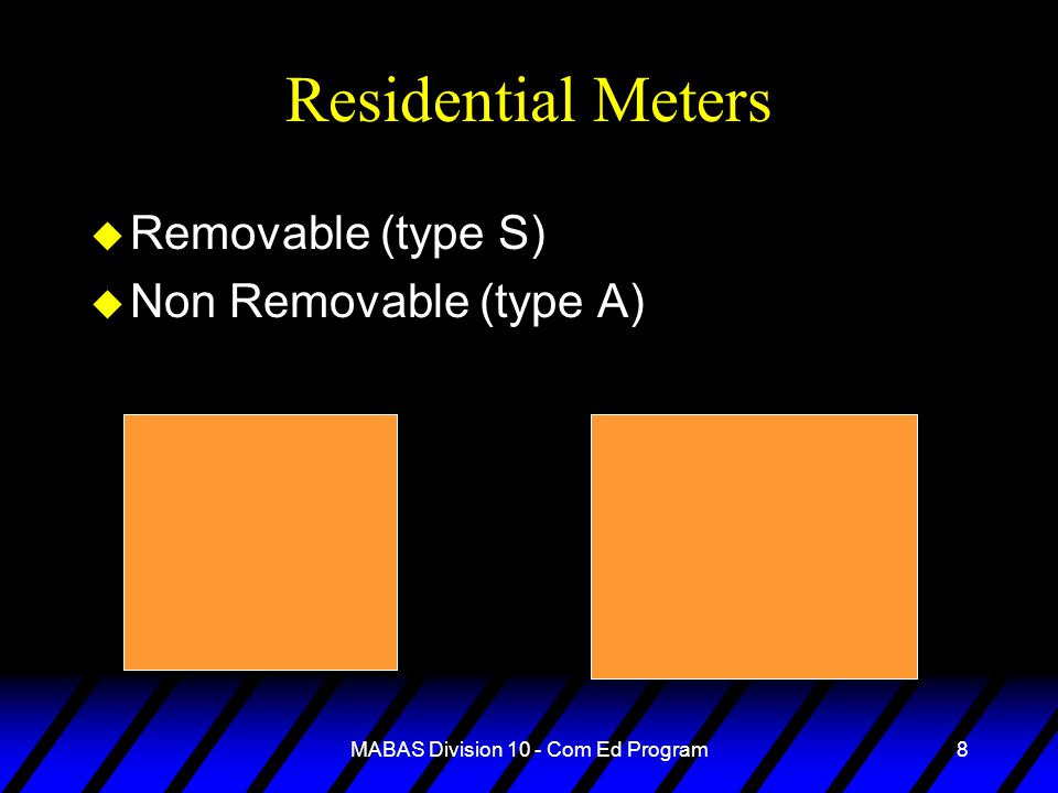 MABAS Division 10 - Com Ed Program8 Residential Meters u Removable (type S) u Non Removable (type A)