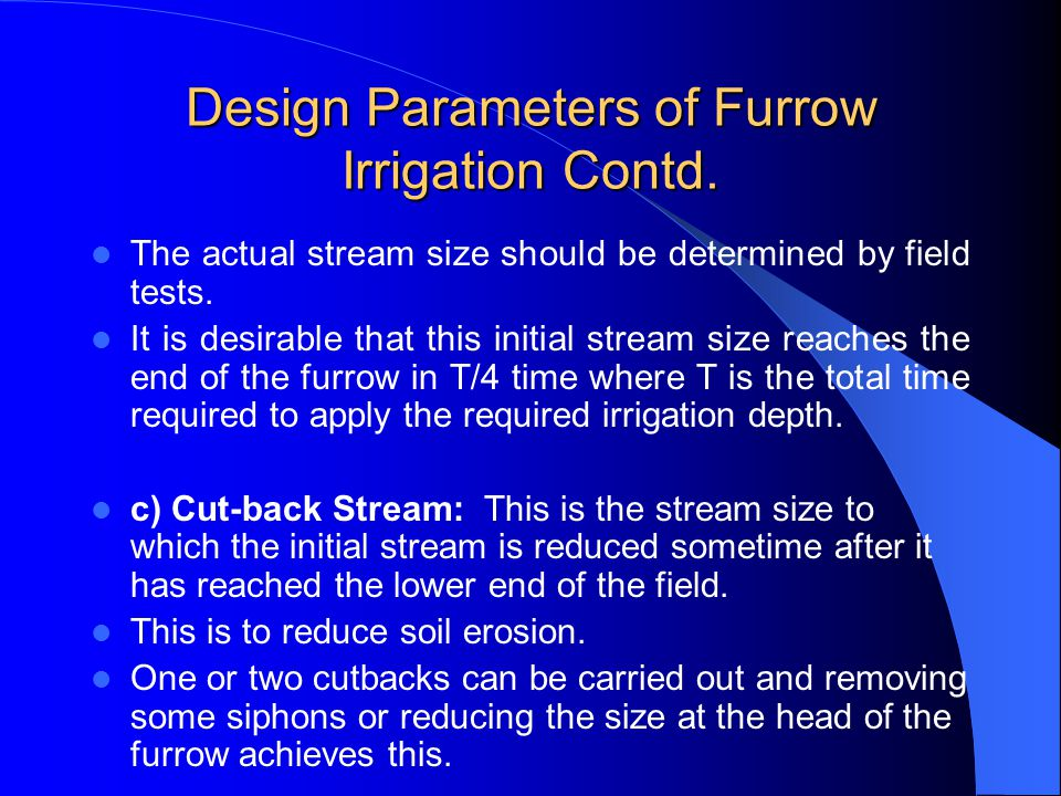Design Parameters of Furrow Irrigation Contd. b) Selection of the Advance or Initial Furrow Stream: In permeable soils, the maximum non-erosive flow w