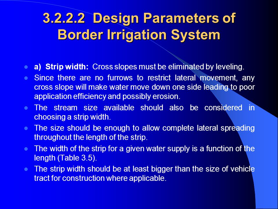 Border Irrigation Contd. In border irrigation, water is applied slowly. The root zone is applied water gradually down the field. At a time, the applic