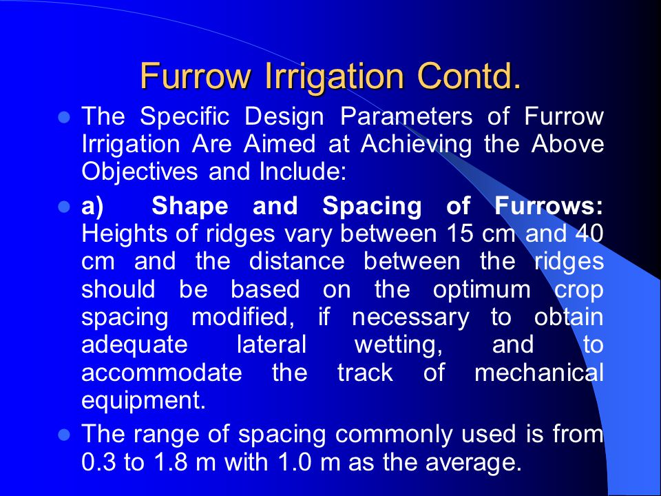 3.2.1.1 Design Parameters of Furrow Irrigation The Major Design Considerations in Surface Irrigation Include: Storing the Readily Available Moisture i