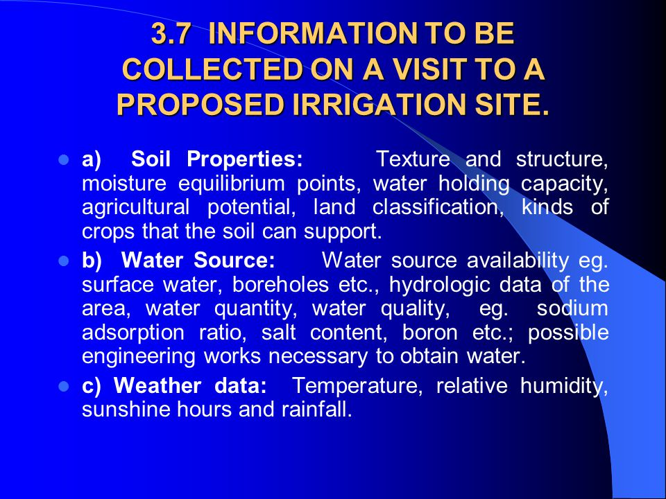 3.6 CHOICE OF IRRIGATION METHODS: The following criteria should be considered: (a) Water supply available (b) Topography of area to be irrigated c) Cl