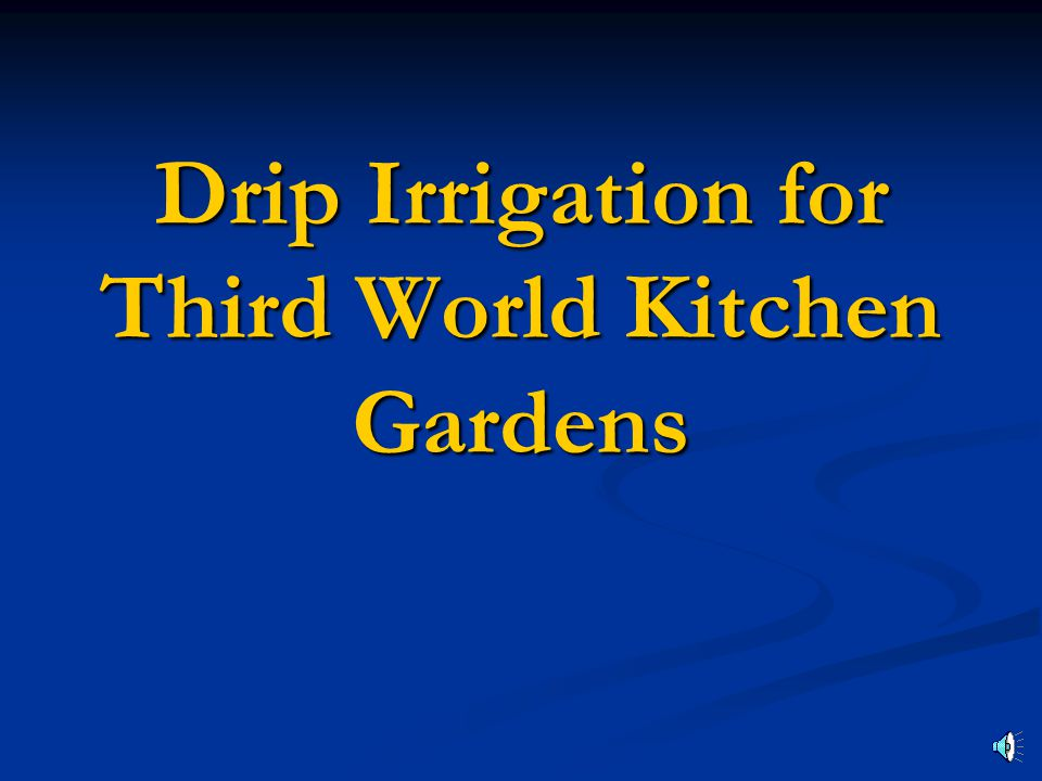 Drip Irrigation for Third World Kitchen Gardens