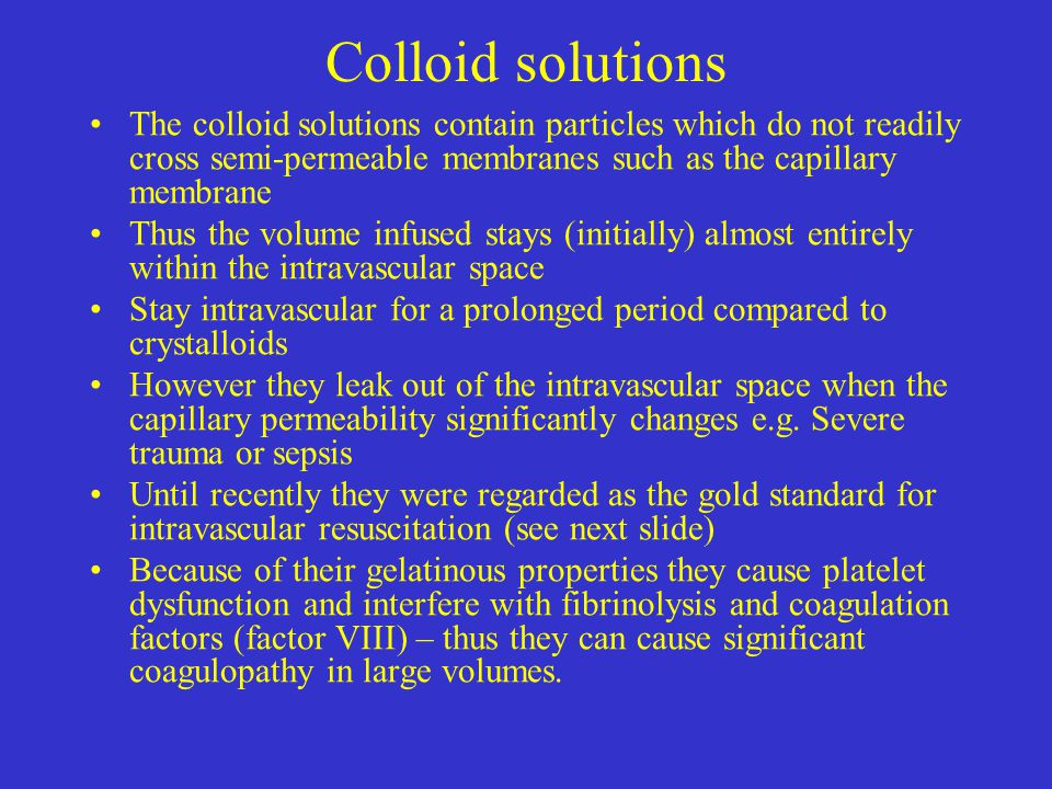 Colloid solutions The colloid solutions contain particles which do not readily cross semi-permeable membranes such as the capillary membrane Thus the