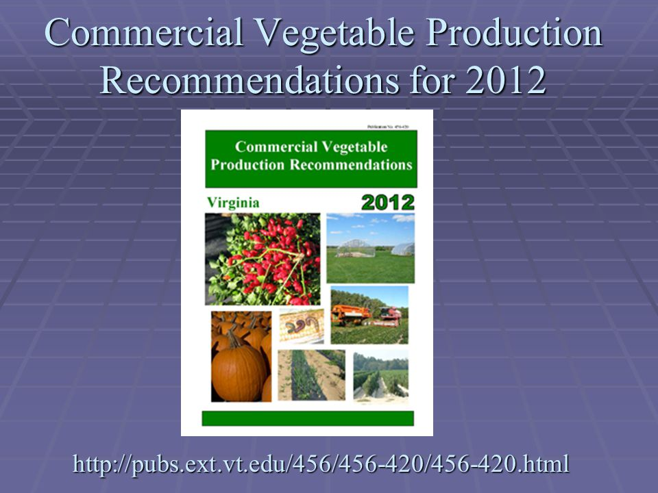 Commercial Vegetable Production Recommendations for 2012 http://pubs.ext.vt.edu/456/456-420/456-420.html