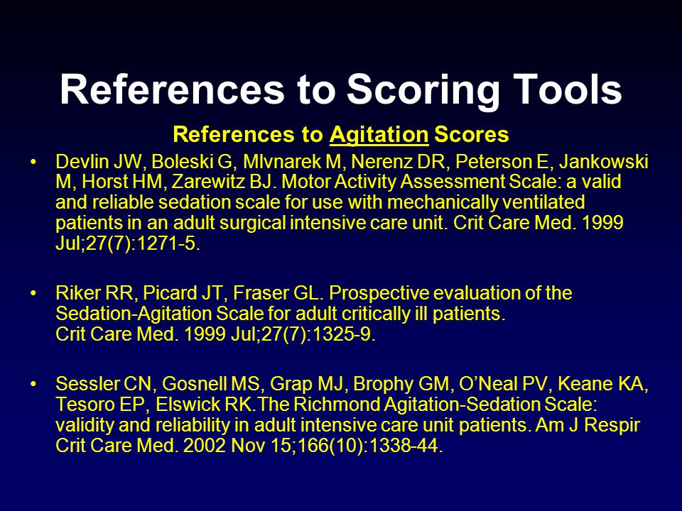 References to Scoring Tools References to Agitation Scores Devlin JW, Boleski G, Mlvnarek M, Nerenz DR, Peterson E, Jankowski M, Horst HM, Zarewitz BJ.