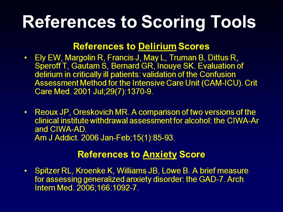 References to Scoring Tools References to Delirium Scores Ely EW, Margolin R, Francis J, May L, Truman B, Dittus R, Speroff T, Gautam S, Bernard GR, Inouye SK.