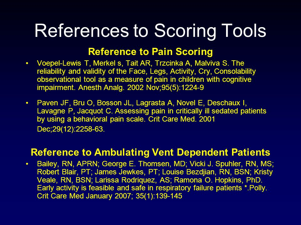 Reference to Pain Scoring Voepel-Lewis T, Merkel s, Tait AR, Trzcinka A, Malviva S. The reliability and validity of the Face, Legs, Activity, Cry, Con