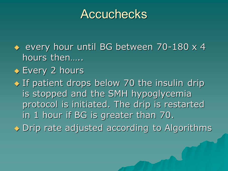 Accuchecks  every hour until BG between 70-180 x 4 hours then…..