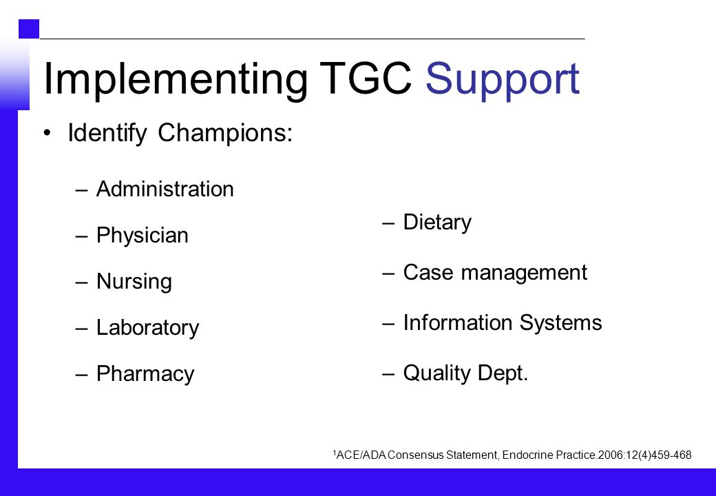 Implementing TGC Support Identify Champions: –Administration –Physician –Nursing –Laboratory –Pharmacy –Dietary –Case management –Information Systems –Quality Dept.