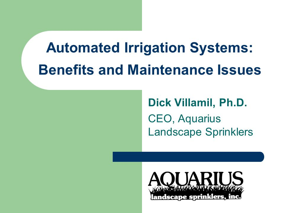 Automated Irrigation Systems: Benefits and Maintenance Issues Dick Villamil, Ph.D.