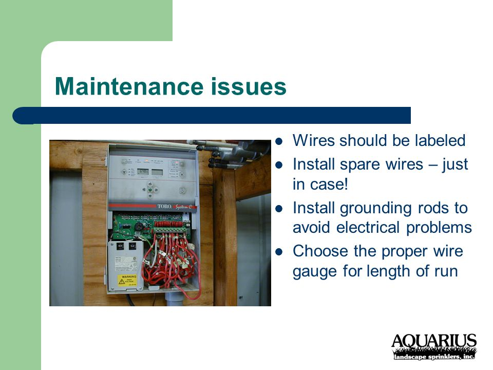 Maintenance issues Wires should be labeled Install spare wires – just in case.