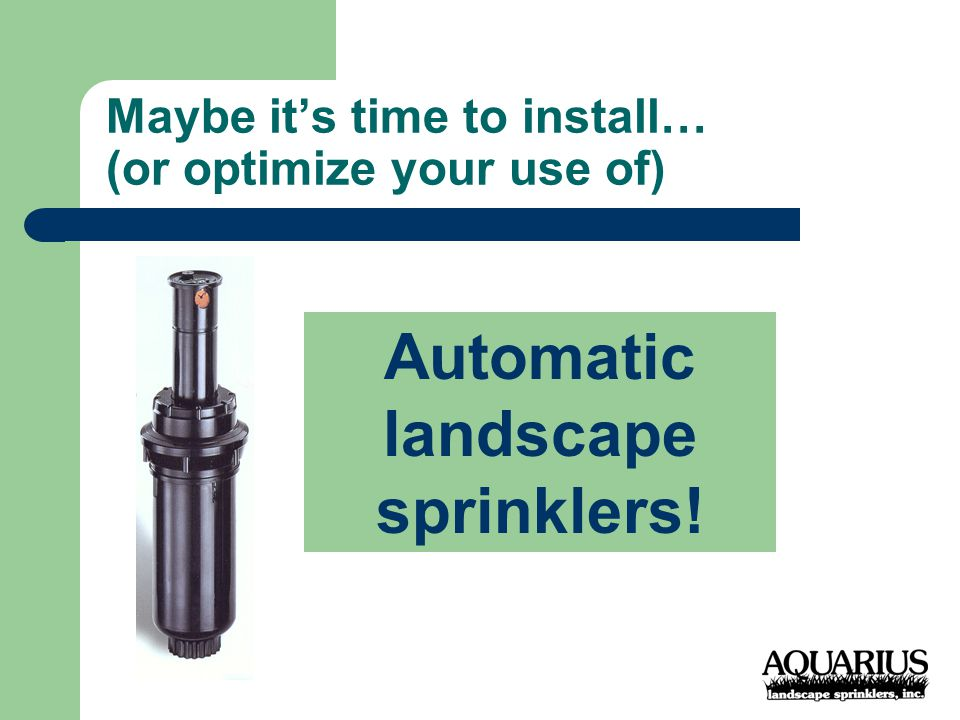 Maybe it's time to install… (or optimize your use of) Automatic landscape sprinklers!
