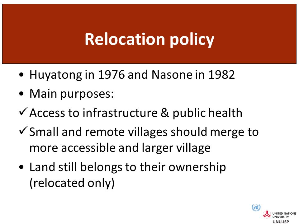 Relocation policy Huyatong in 1976 and Nasone in 1982 Main purposes: Access to infrastructure & public health Small and remote villages should merge to more accessible and larger village Land still belongs to their ownership (relocated only)
