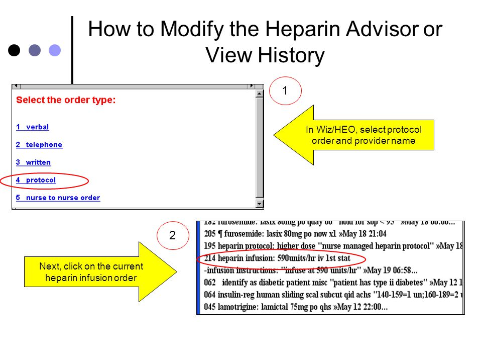 How to Modify the Heparin Advisor or View History 1 2 In Wiz/HEO, select protocol order and provider name Next, click on the current heparin infusion order