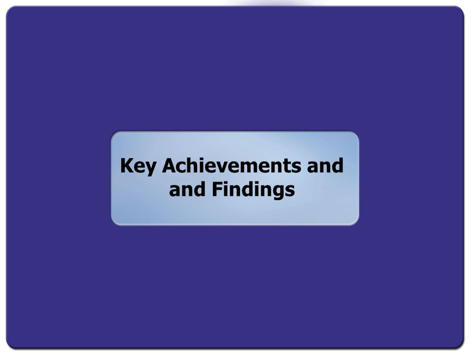 Key Achievements and and Findings