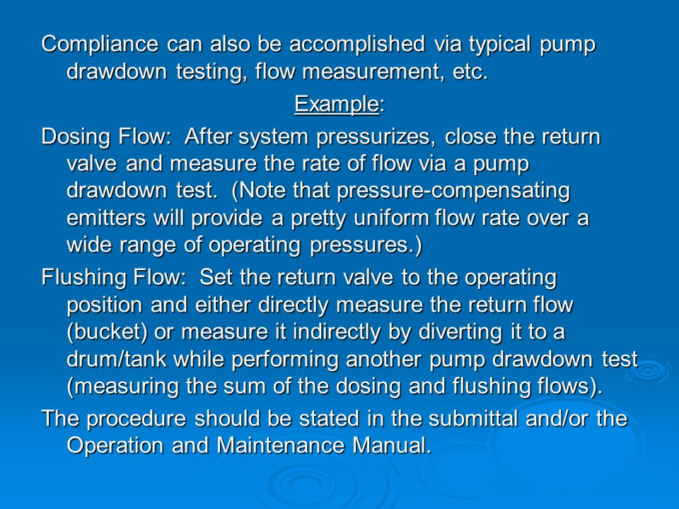 Compliance can also be accomplished via typical pump drawdown testing, flow measurement, etc.