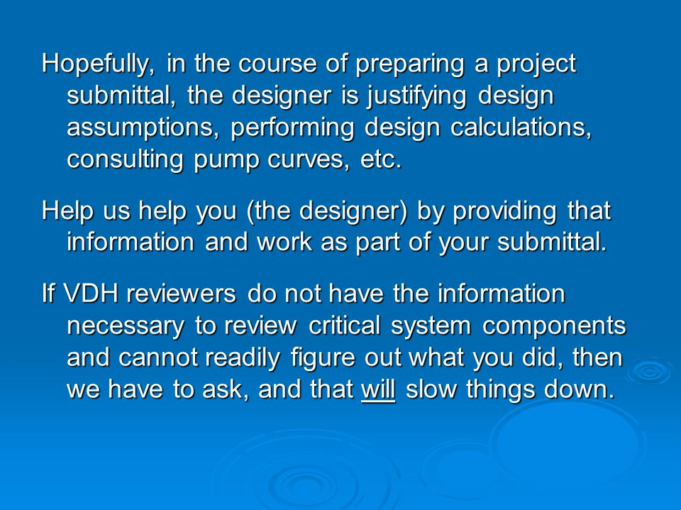 Hopefully, in the course of preparing a project submittal, the designer is justifying design assumptions, performing design calculations, consulting pump curves, etc.