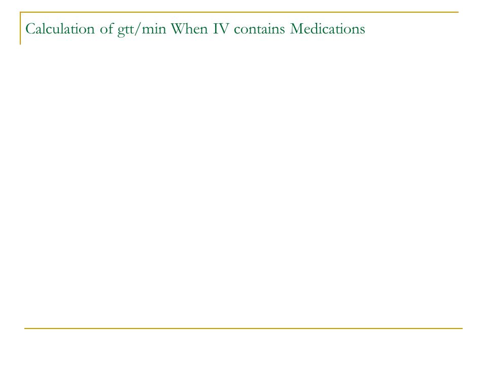 Calculation of gtt/min When IV contains Medications