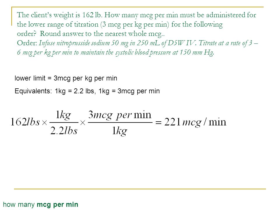 The client's weight is 162 lb. How many mcg per min must be administered for the lower range of titration (3 mcg per kg per min) for the following ord