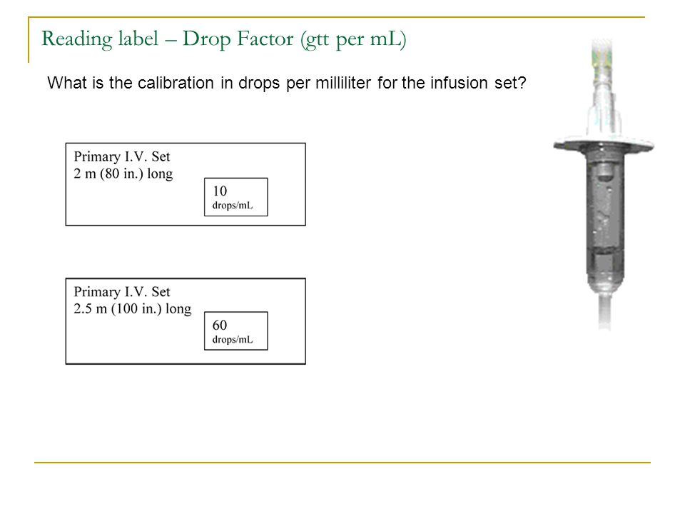 Reading label – Drop Factor (gtt per mL) What is the calibration in drops per milliliter for the infusion set?