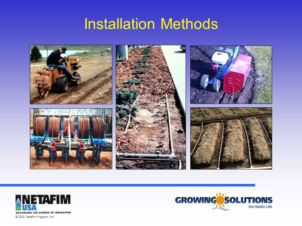 © 2000 Netafim Irrigation, Inc. Installation Methods