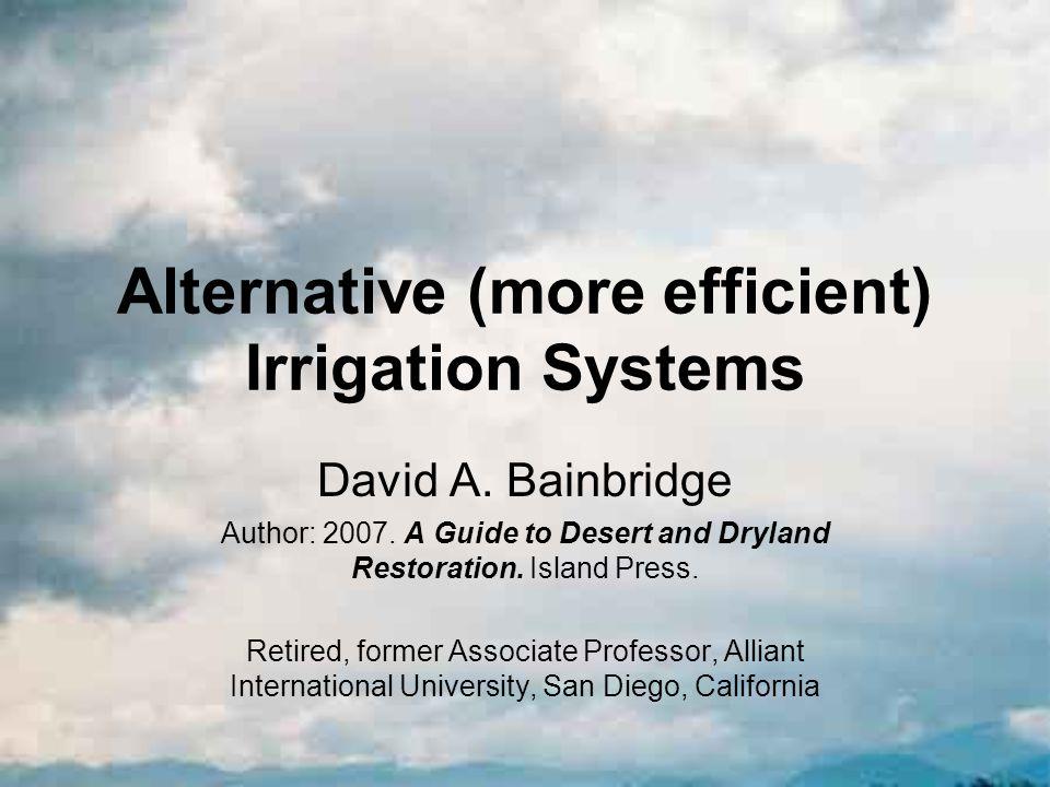 Alternative (more efficient) Irrigation Systems David A.