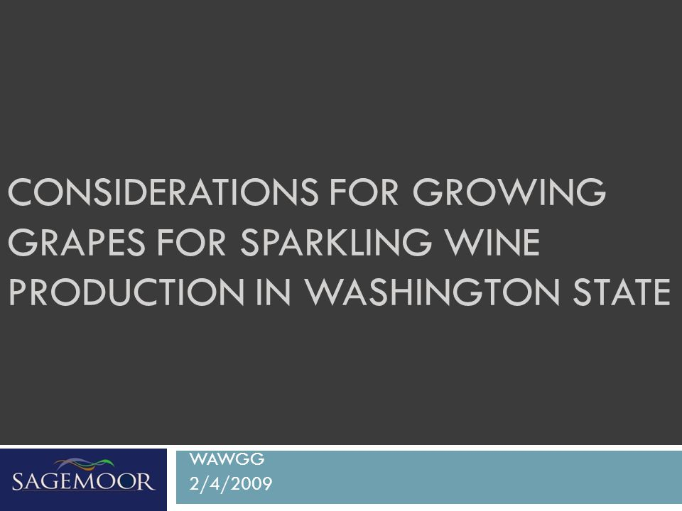 CONSIDERATIONS FOR GROWING GRAPES FOR SPARKLING WINE PRODUCTION IN WASHINGTON STATE WAWGG 2/4/2009