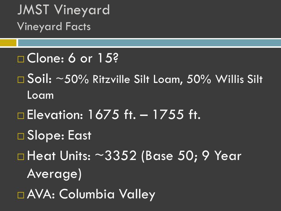 JMST Vineyard Vineyard Facts  Clone: 6 or 15.