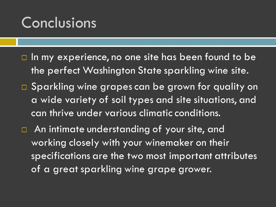 Conclusions  In my experience, no one site has been found to be the perfect Washington State sparkling wine site.