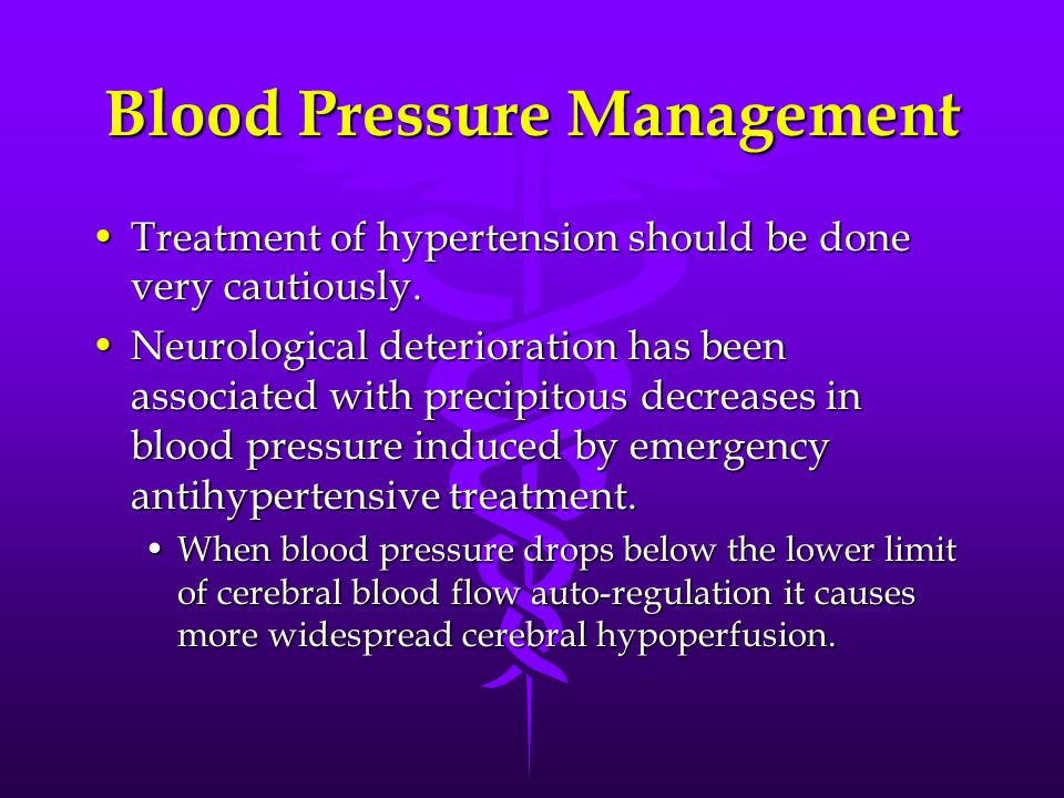Blood Pressure Management Treatment of hypertension should be done very cautiously.Treatment of hypertension should be done very cautiously.