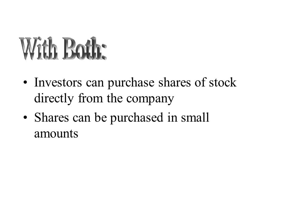 Investors can purchase shares of stock directly from the company Shares can be purchased in small amounts