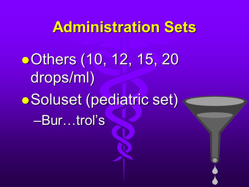 Administration Sets l Others (10, 12, 15, 20 drops/ml) l Soluset (pediatric set) –Bur…trol's