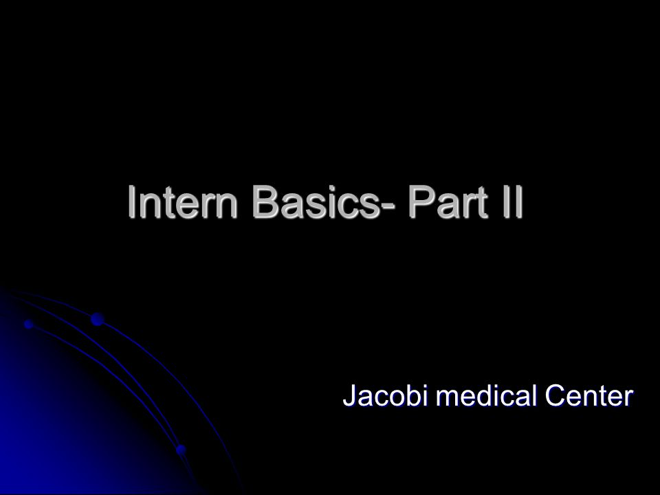 Intern Basics- Part II Jacobi medical Center